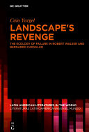 Landscape's Revenge: The ecology of failure in Robert Walser and Bernardo Carvalho