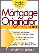The Mortgage Originator Success Kit: The Quick Way to a Six-Figure Income Pdf/ePub eBook