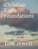 Christian Faith Foundations: An Outline of Basic Christian Doctrines with Bible References