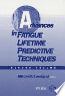 Advances in Fatigue Lifetime Predictive Techniques  Second Volume Book