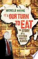 It's Our Turn to Eat  : The Story of a Kenyan Whistle-Blower