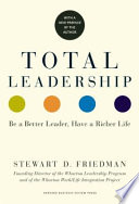 """Total Leadership: Be a Better Leader, Have a Richer Life"" by Stewart D. Friedman"