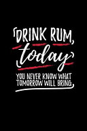 Drink Rum Today You Never Know What Tomorrow Will Bring  Blank Lined Journal to Write in   Ruled Writing Notebook