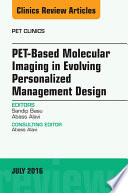 PET Based Molecular Imaging in Evolving Personalized Management Design  An Issue of PET Clinics  E Book Book