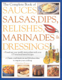 The Complete Book of Sauces  Salsas  Dips  Relishes  Marinades   Dressings