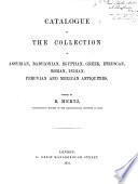 Catalogue Of The Collection Of Assyrian Babylonian Egyptian Greek Etruscan Roman Indian Peruvian And Mexican Antiquities Book
