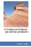 A Treatise on Producer Gas and Gas Producers