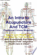 An Intro to Acupuncture And TCM  Traditional Chinese Medicine   How To Lose Weight  Feel Great  And Fix Your Sore Back With Acupuncture And Other Techniques From Integrative Health Care In China