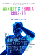Anxiety & Phobia Crushed: The Summarized Approach to Combat Anxiety and Regain your Life