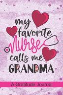 My Favorite Nurse Calls Me Grandma A Gratitude Journal