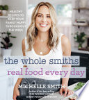 The Whole Smiths Real Food Every Day Book PDF