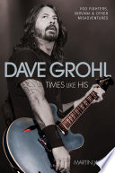 Dave Grohl   Times Like His  Foo Fighters  Nirvana   Other Misadventures Book PDF
