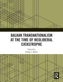 Balkan Transnationalism at the Time of Neoliberal Catastrophe