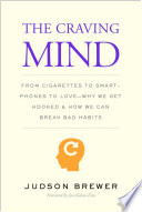 link to The craving mind : from cigarettes to smartphones to love - why we get hooked and how we can break bad habits in the TCC library catalog