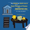 The Wisdom to Create Wealth and the Basic Principles of Finance in This Innovative Era