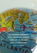 Cosmopolitanism And Transatlantic Circles In Music And Literature