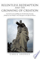 Relentless Redemption And The Groaning Of Creation