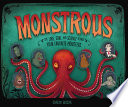 """Monstrous: The Lore, Gore, and Science behind Your Favorite Monsters"" by Carlyn Beccia"