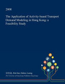 The Application of Activity-Based Transport Demand Modeling in Hong Kong