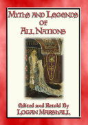 MYTHS AND LEGENDS OF ALL NATIONS - 25 illustrated myths, legends and stories for children of all ages