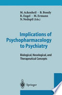 Implications of Psychopharmacology to Psychiatry