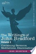 The Writings Of John Bradford Vol I Containing Sermons Meditations Examinations