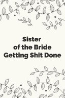 Sister of the Bride Getting Shit Done