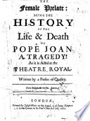 The Female Prelate Being The History And The Life And Death Of Pope Joan A Tragedy In Five Acts And In Verse Written By A Person Of Quality I E Elkanah Settle
