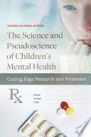 The Science and Pseudoscience of Children s Mental Health  Cutting Edge Research and Treatment Book