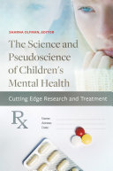 The Science and Pseudoscience of Children's Mental Health: Cutting Edge Research and Treatment