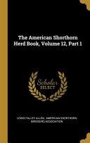 The American Shorthorn Herd Book Volume 12