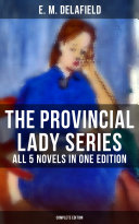 THE PROVINCIAL LADY SERIES   All 5 Novels in One Edition  Complete Edition