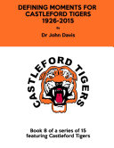 Defining Moments for Castleford Tigers 1926 2015
