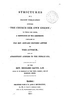 Strictures on a recent publication entitled 'The Church her own enemy'. To which are added, A refutation of E. Cooper's letter to the author, and an address