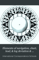 Elements of Navigation  Chart  Lead    Log Deviation   Compass Compensation  Piloting  Dead Reckoning  Nautical Tables