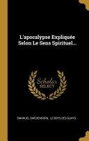 L'Apocalypse Expliquée Selon Le Sens Spirituel...
