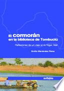 El cormorán en la biblioteca de Tombuctú  : reflexiones de un viaje al río Níger, Malí