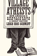Village Atheists: How America's Unbelievers Made Their Way ...
