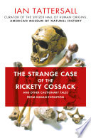 The strange case of the rickety Cossack : and other cautionary tales from human evolution / Ian Tatt