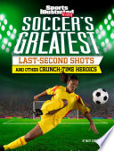 Soccer S Greatest Last Second Shots And Other Crunch Time Heroics
