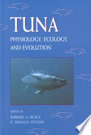 """""""Tuna: Physiology, Ecology, and Evolution"""" by Barbara Ann Block, Ernest Donald Stevens, William S. Hoar, Anthony P. Farrell"""