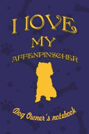 I Love My Affenpinscher   Dog Owner s Notebook  Doggy Style Designed Pages for Dog Owner s to Note Training Log and Daily Adventures