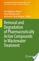 Removal and Degradation of Pharmaceutically Active Compounds in Wastewater Treatment