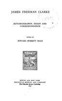James Freeman Clarke  Autobiography  Diary and Correspondence