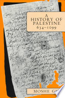 """""""A History of Palestine, 634-1099"""" by Moshe Gil, Ethel Broido"""