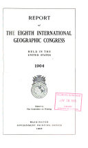 Report of the Eighth International Geographic Congress, Held in the United States, 1904