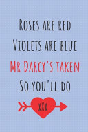 Roses Are Red Violets Are Blue Mr Darcy s Taken So You ll Do