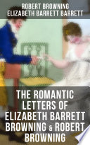 The Romantic Letters of Elizabeth Barrett Browning   Robert Browning
