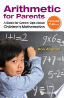 Arithmetic For Parents  A Book For Grown ups About Children s Mathematics  Revised Edition  Book