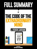 Full Summary Of  The Code Of The Extraordinary Mind   By Vishen Lakhiani